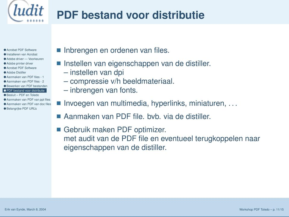 Invoegen van multimedia, hyperlinks, miniaturen,... Aanmaken van PDF file. bvb. via de distiller.
