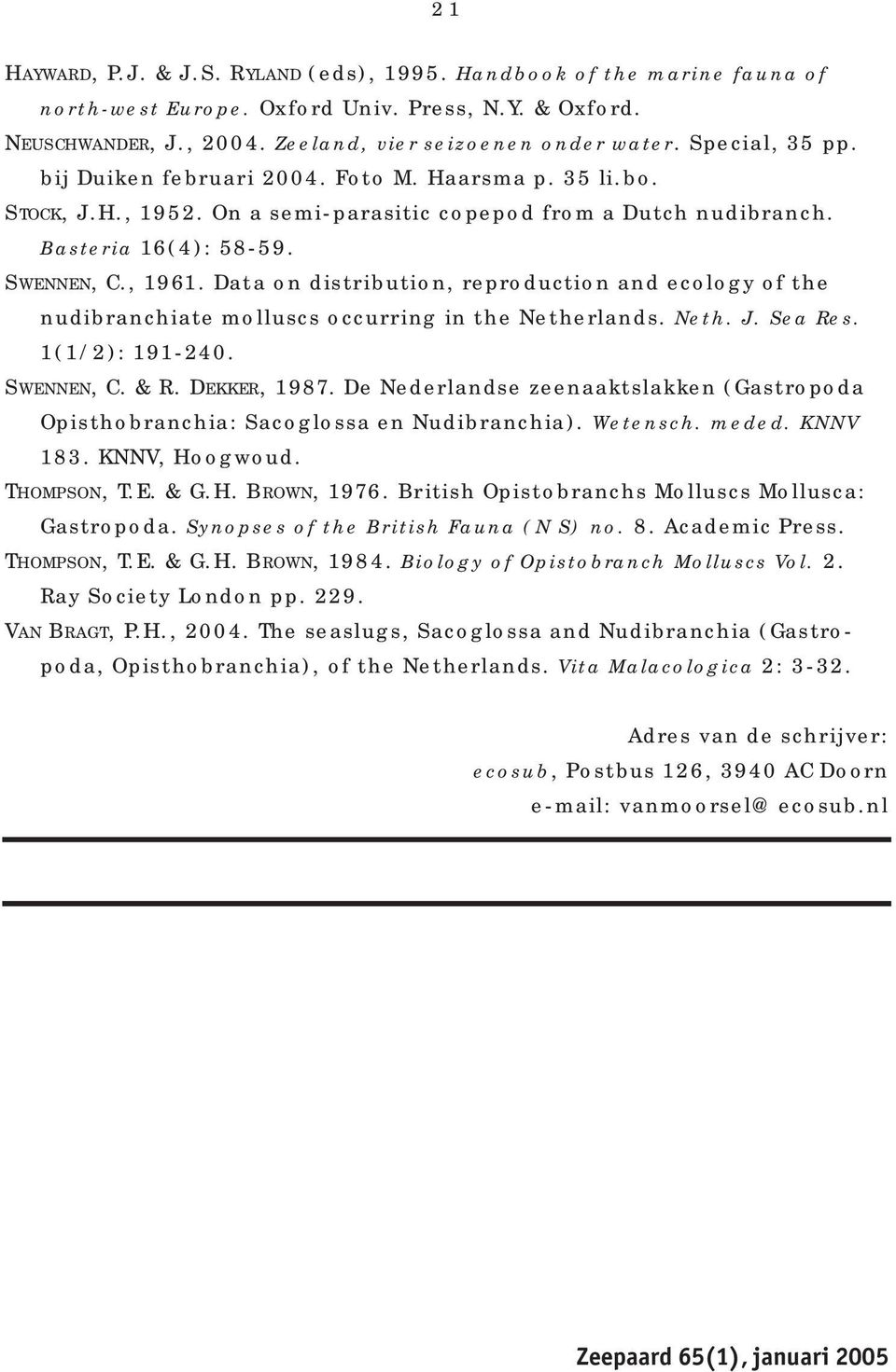 Data on distribution, reproduction and ecology of the nudibranchiate molluscs occurring in the Netherlands. Neth. J. Sea Res. 1(1/2): 191-240. SWENNEN, C. & R. DEKKER, 1987.