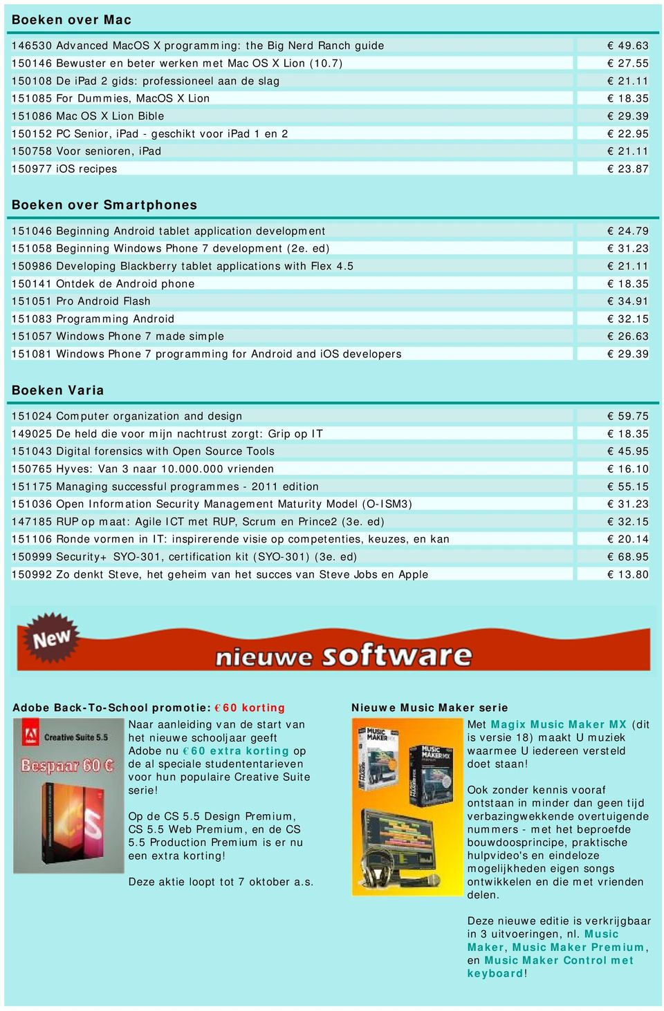 87 Boeken over Smartphones 151046 Beginning Android tablet application development 24.79 151058 Beginning Windows Phone 7 development (2e. ed) 31.