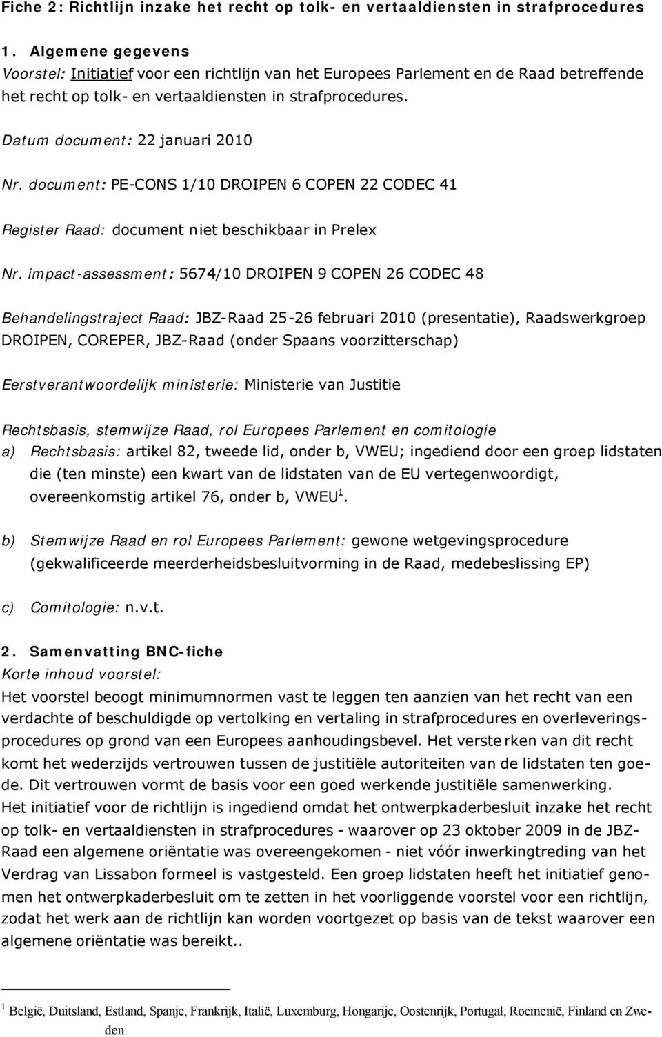 Datum document: 22 januari 2010 Nr. document: PE-CONS 1/10 DROIPEN 6 COPEN 22 CODEC 41 Register Raad: document niet beschikbaar in Prelex Nr.