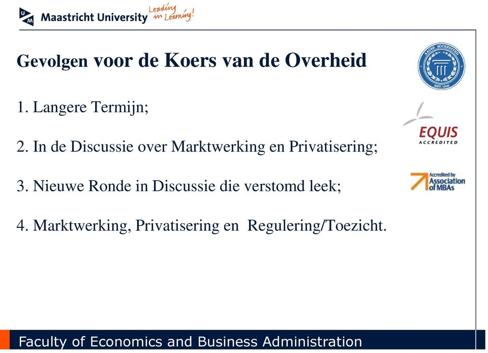 In de Discussie over Marktwerking en Privatisering; 3.