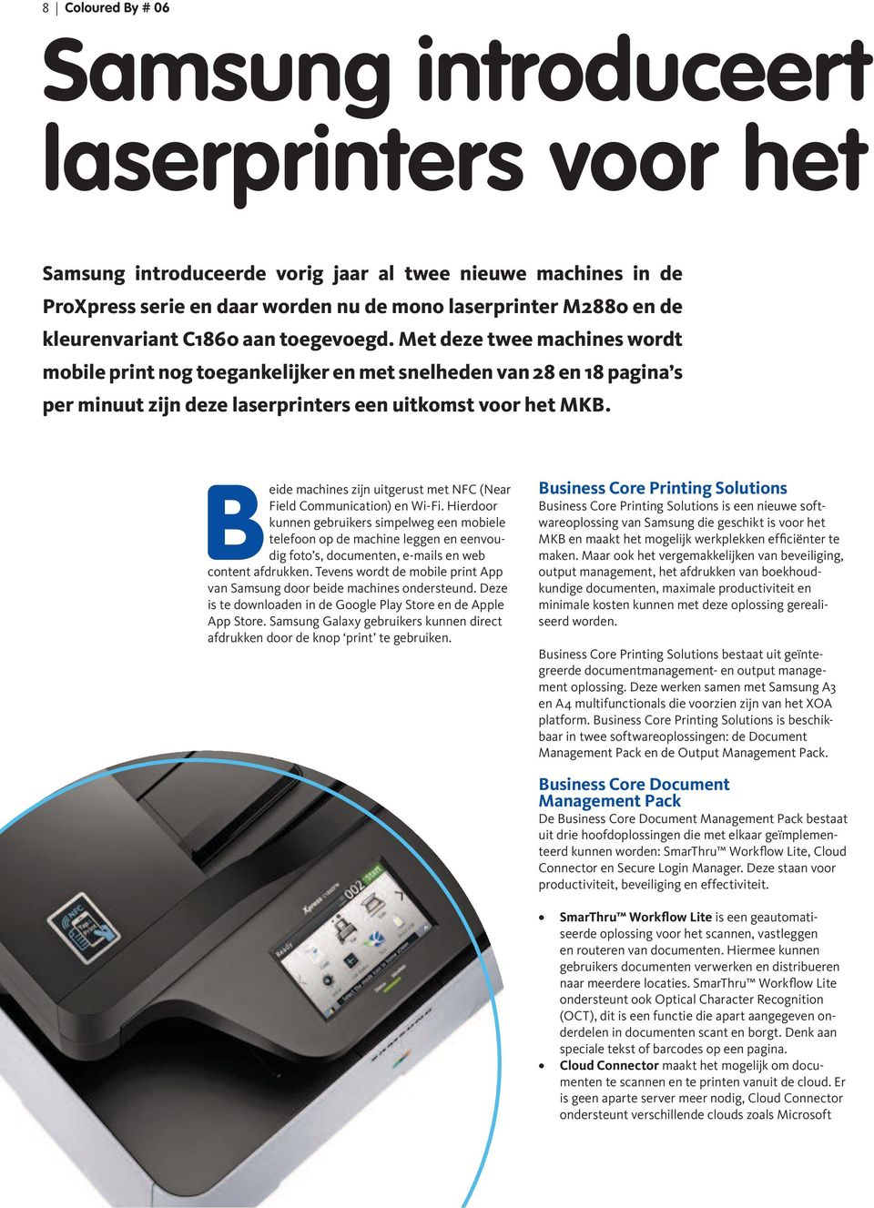 Beide machines zijn uitgerust met NFC (Near Field Communication) en Wi-Fi.