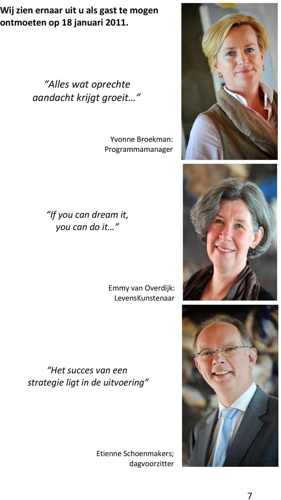 If you can dream it, you can do it Emmy van Overdijk: LevensKunstenaar Het