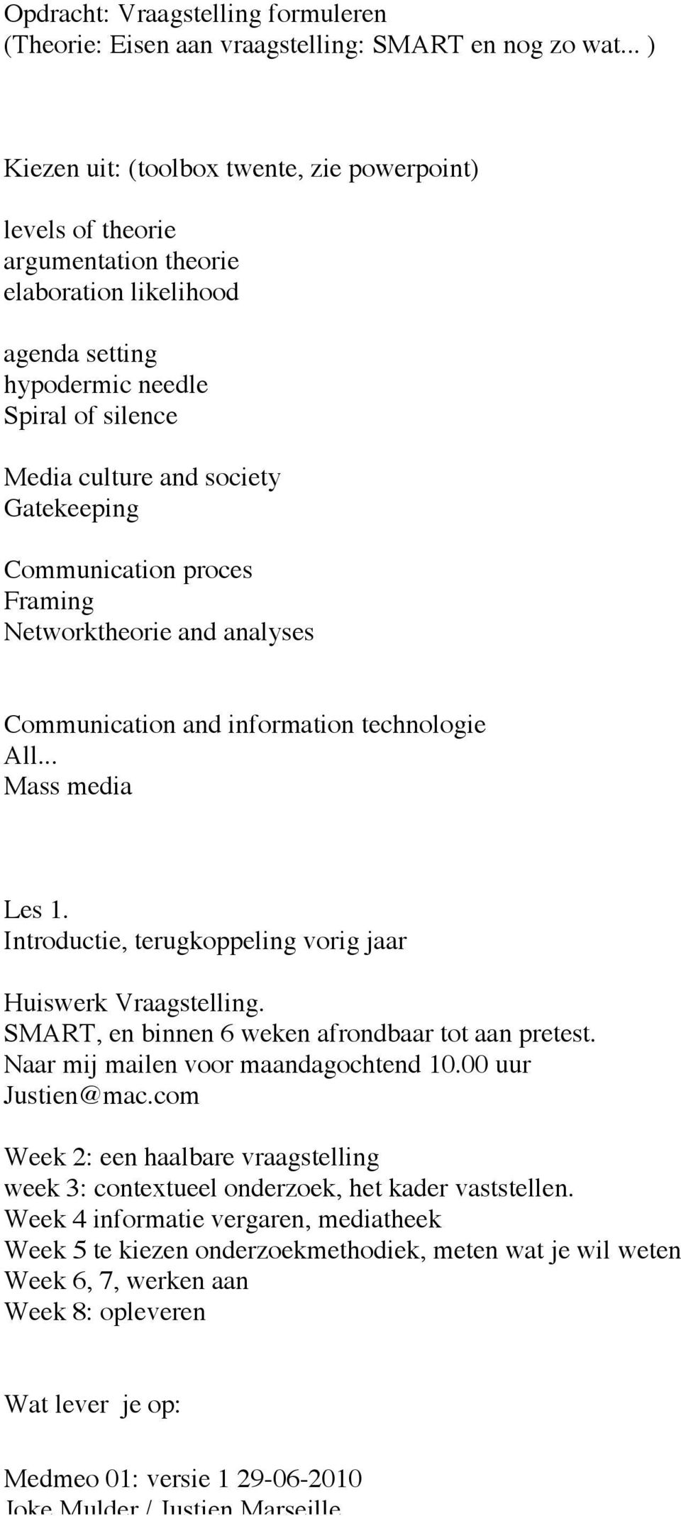 Gatekeeping Communication proces Framing Networktheorie and analyses Communication and information technologie All... Mass media Les 1. Introductie, terugkoppeling vorig jaar Huiswerk Vraagstelling.