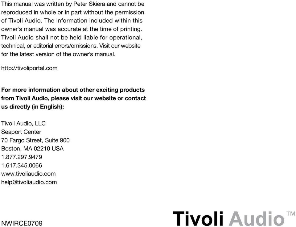 Tivoli Audio shall not be held liable for operational, technical, or editorial errors/omissions. Visit our website for the latest version of the owner s manual.