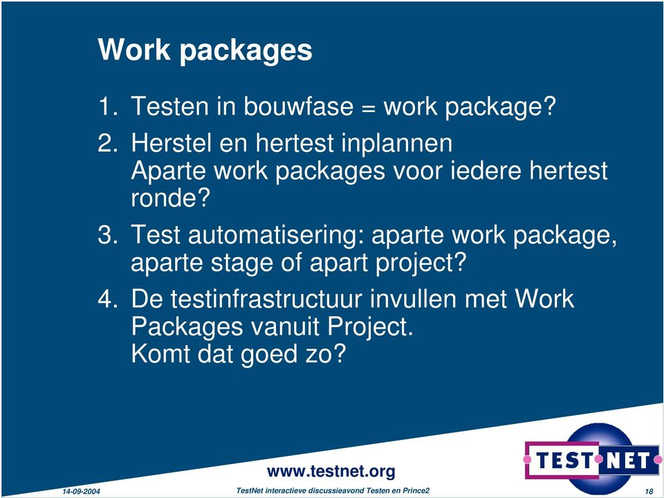 Test automatisering: aparte work package, aparte stage of apart project? 4.