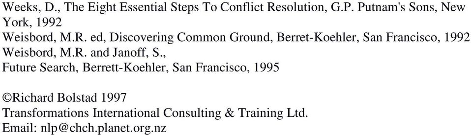 ed, Discovering Common Ground, Berret-Koehler, San Francisco, 1992 Weisbord, M.R.