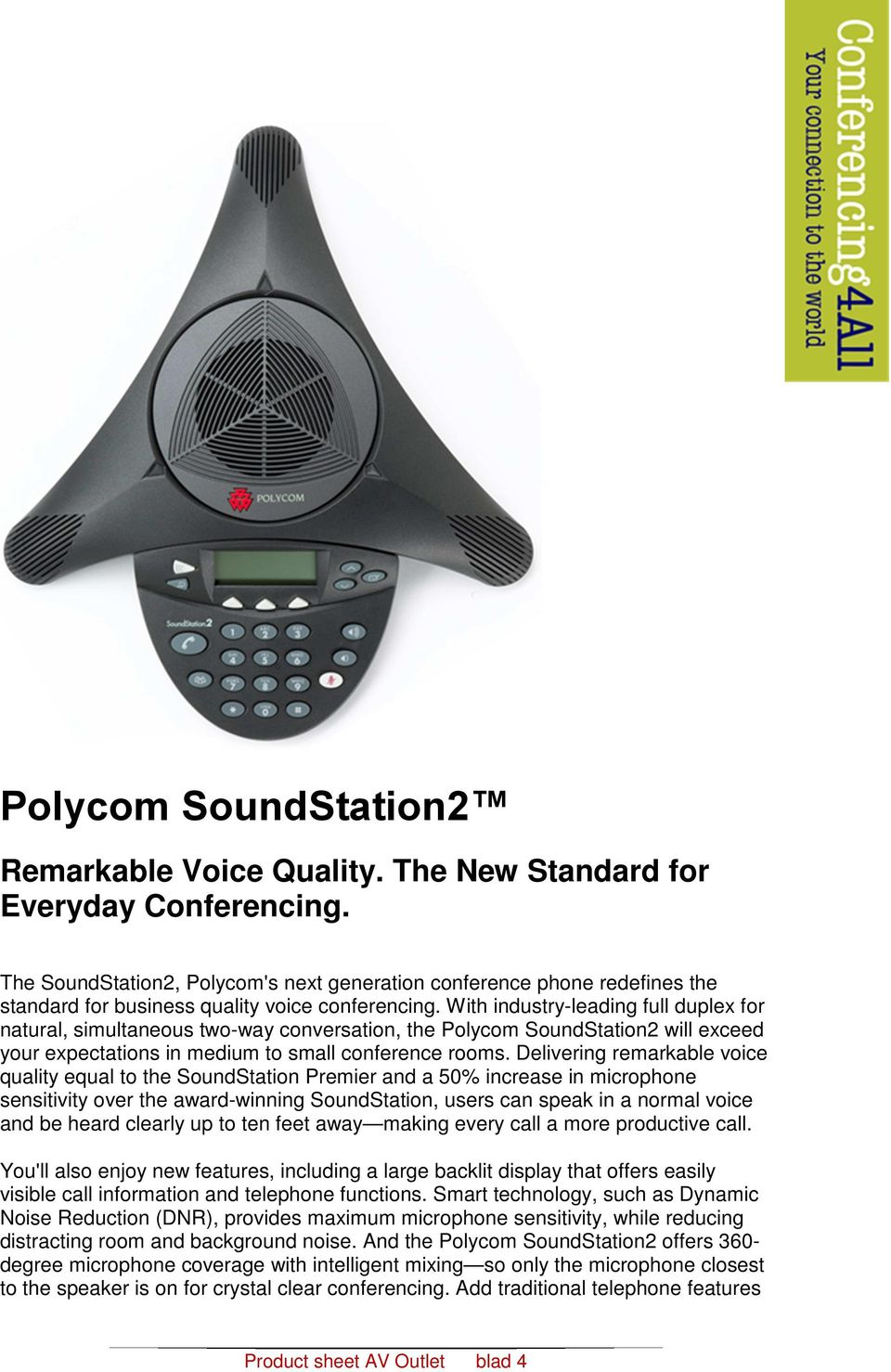 With industry-leading full duplex for natural, simultaneous two-way conversation, the Polycom SoundStation2 will exceed your expectations in medium to small conference rooms.