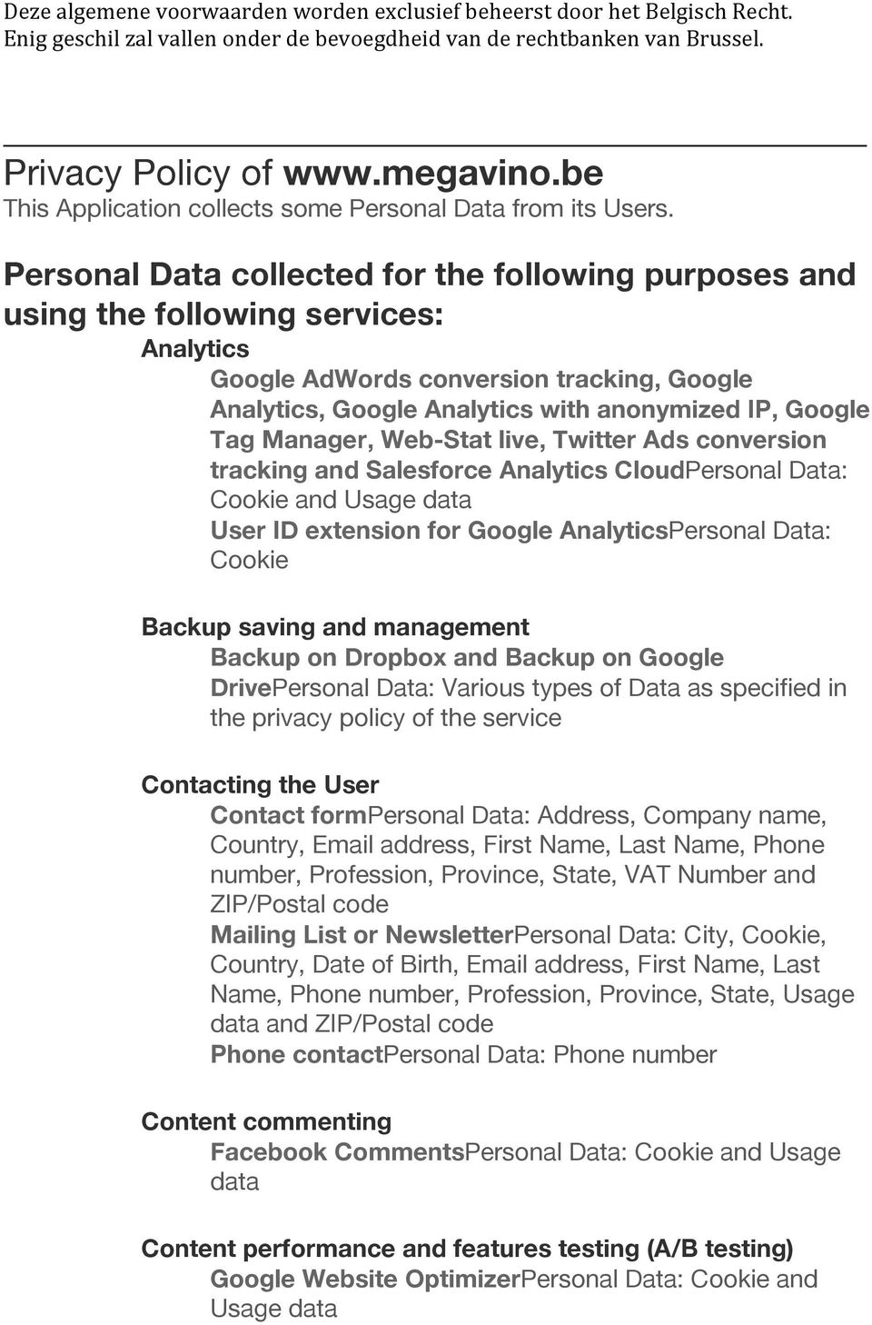 Personal Data collected for the following purposes and using the following services: Analytics Google AdWords conversion tracking, Google Analytics, Google Analytics with anonymized IP, Google Tag