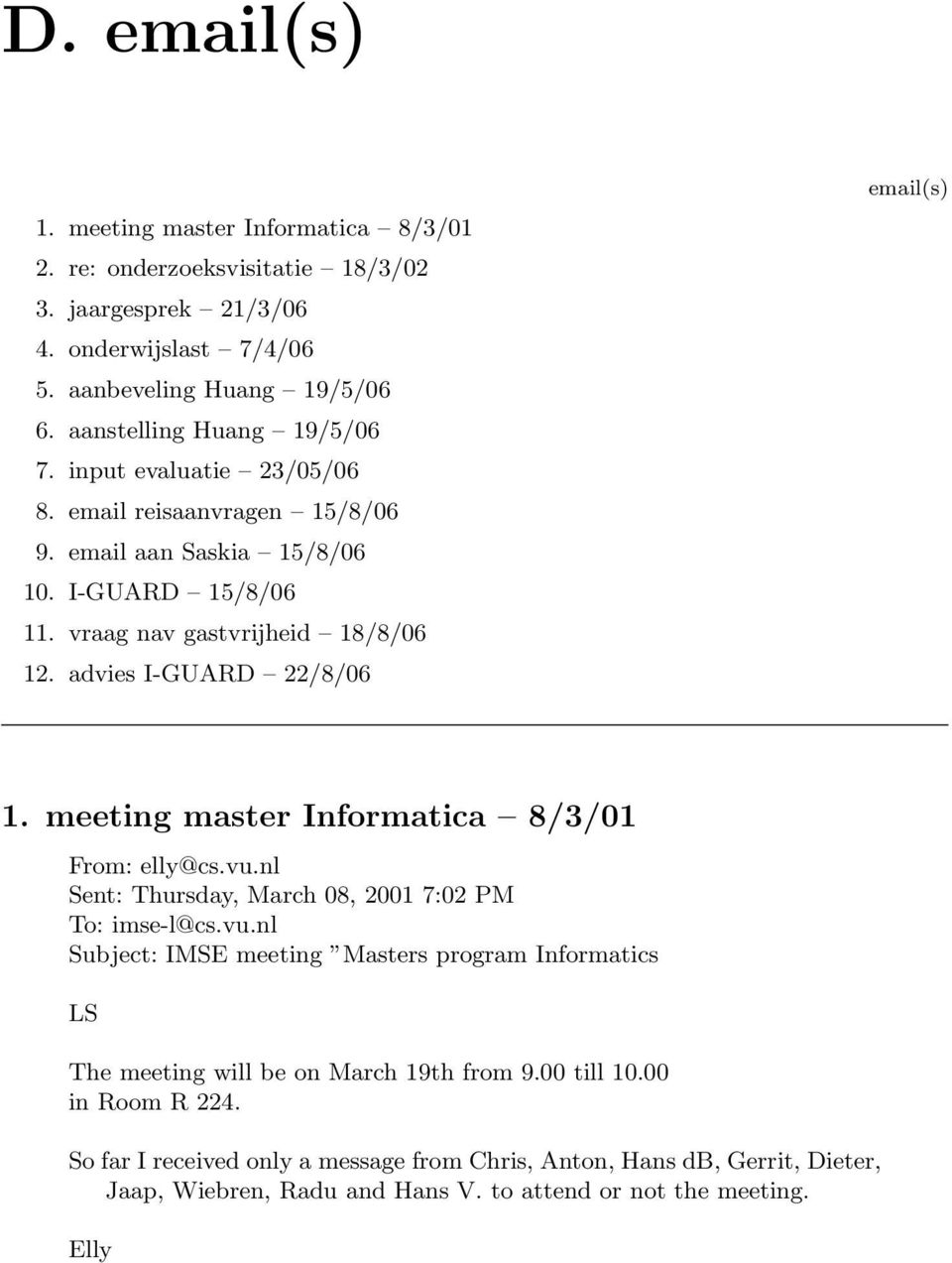 advies I-GUARD 22/8/06 email(s) 1. meeting master Informatica 8/3/01 From: elly@cs.vu.nl Sent: Thursday, March 08, 2001 7:02 PM To: imse-l@cs.vu.nl Subject: IMSE meeting Masters program Informatics LS The meeting will be on March 19th from 9.