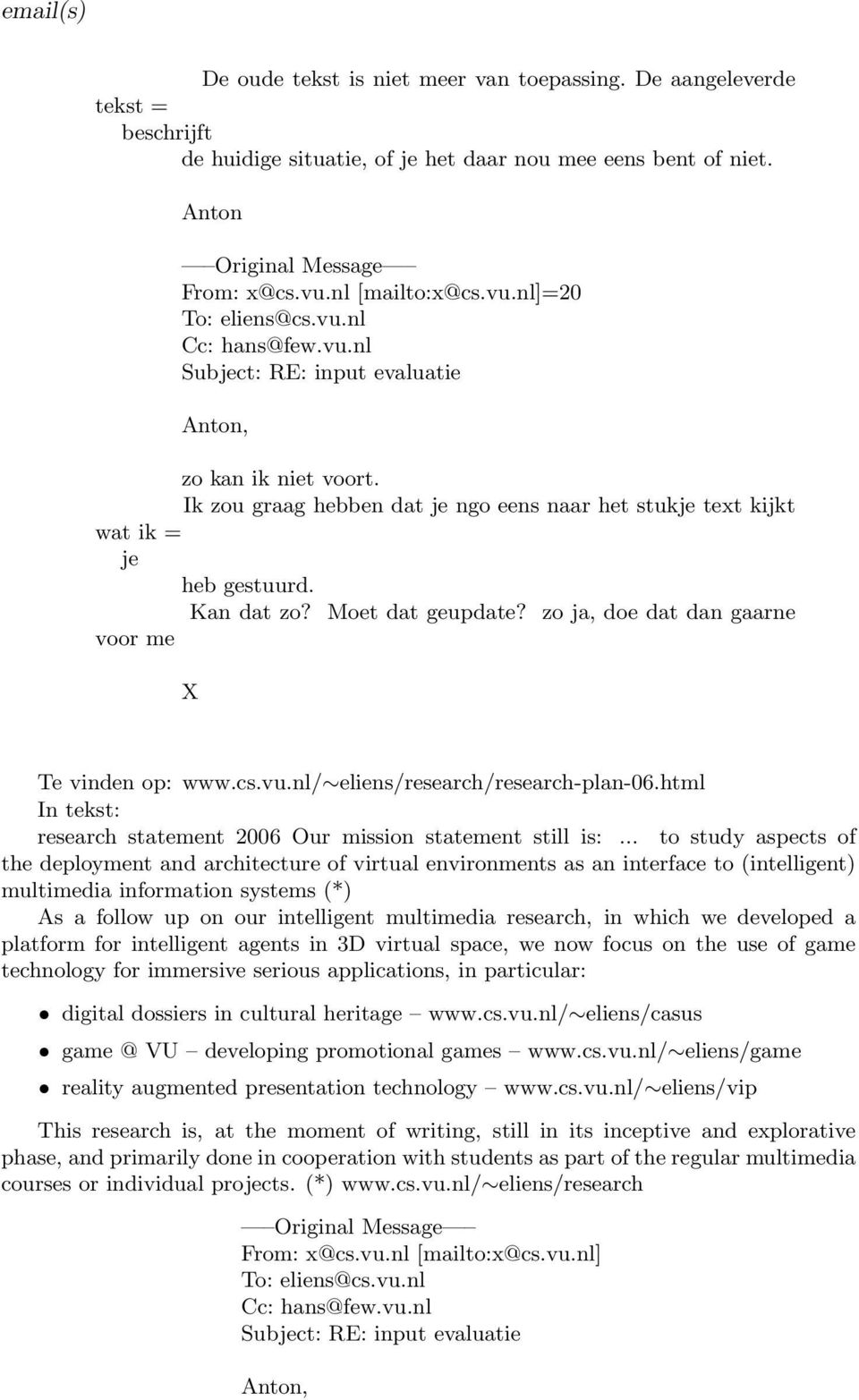 Moet dat geupdate? zo ja, doe dat dan gaarne voor me X Te vinden op: www.cs.vu.nl/ eliens/research/research-plan-06.html In tekst: research statement 2006 Our mission statement still is:.
