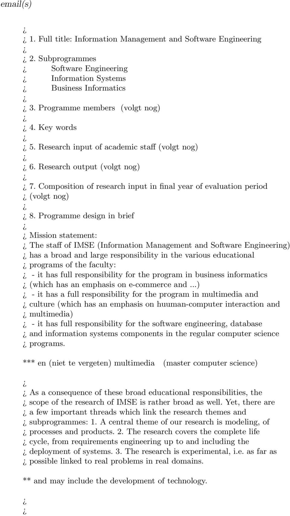 Programme design in brief Mission statement: The staff of IMSE (Information Management and Software Engineering) has a broad and large responsibility in the various educational programs of the