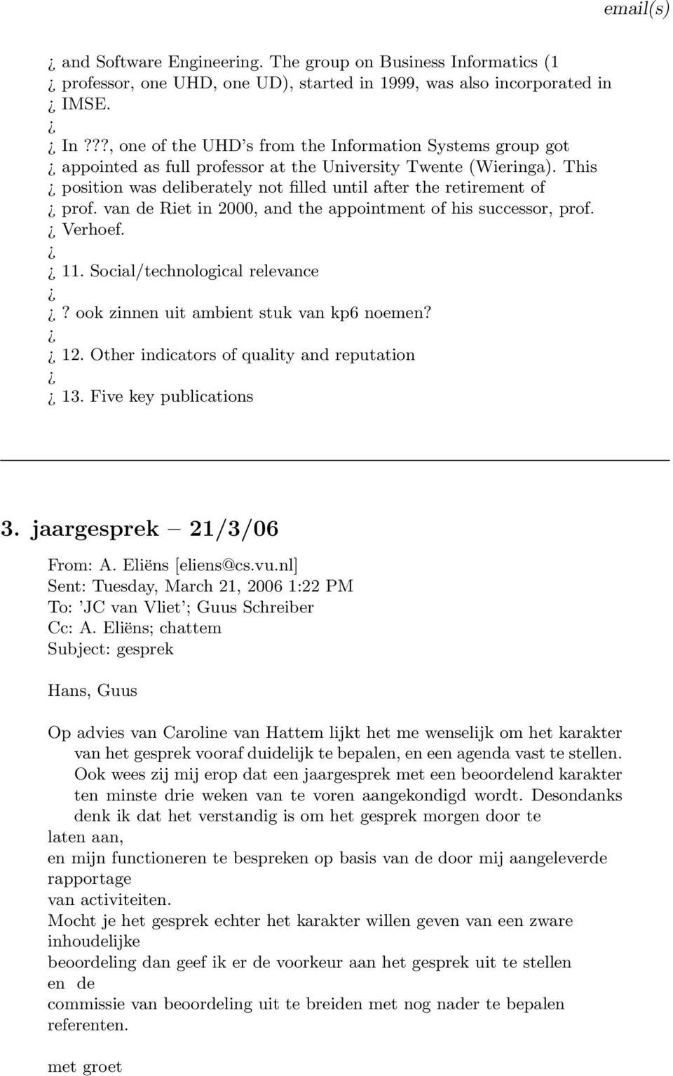 ook zinnen uit ambient stuk van kp6 noemen? 12. Other indicators of quality and reputation 13. Five key publications 3. jaargesprek 21/3/06 From: A. Eliëns [eliens@cs.vu.