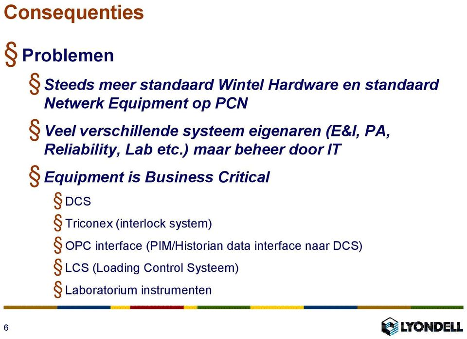 ) maar beheer door IT Equipment is Business Critical DCS Triconex (interlock system) OPC