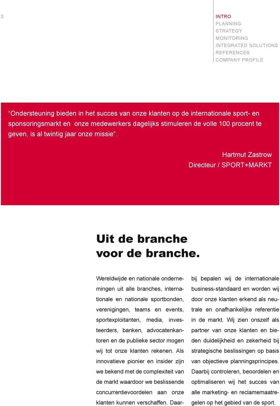 Wereldwijde en nationale ondernemingen uit alle branches, internationale en nationale sportbonden, verenigingen, teams en events, sportexploitanten, media, investeerders, banken, advocatenkantoren en