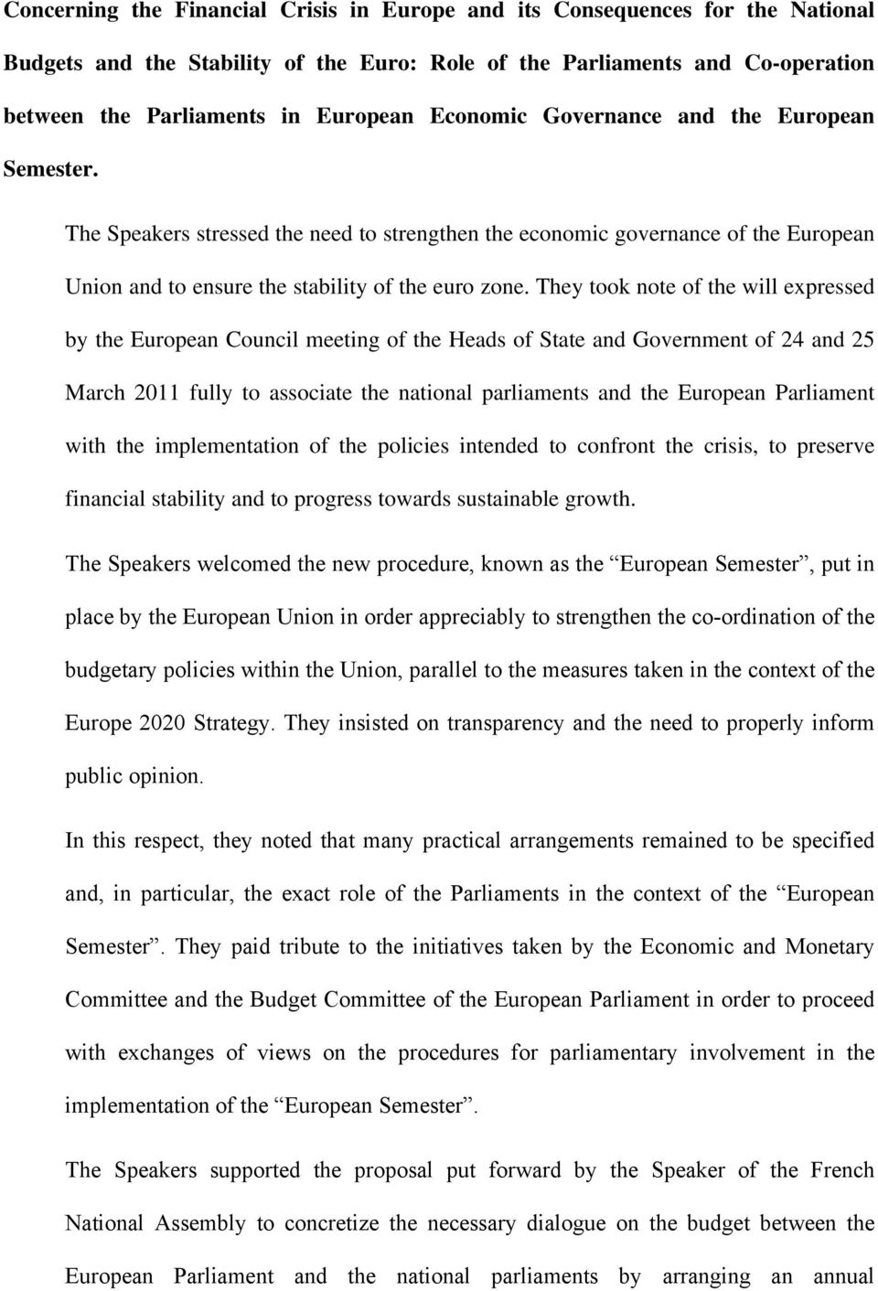 They took note of the will expressed by the European Council meeting of the Heads of State and Government of 24 and 25 March 2011 fully to associate the national parliaments and the European