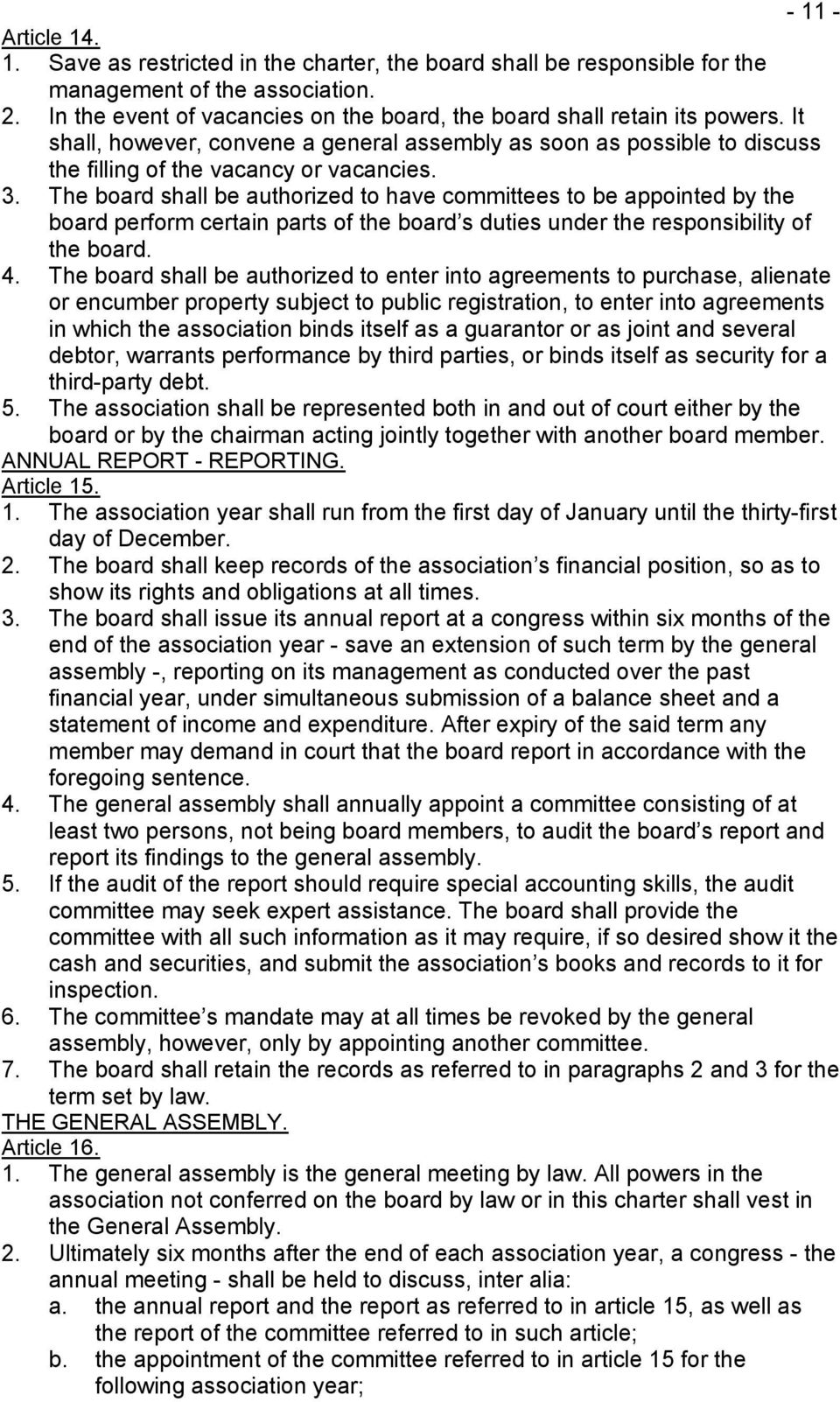 The board shall be authorized to have committees to be appointed by the board perform certain parts of the board s duties under the responsibility of the board. 4.