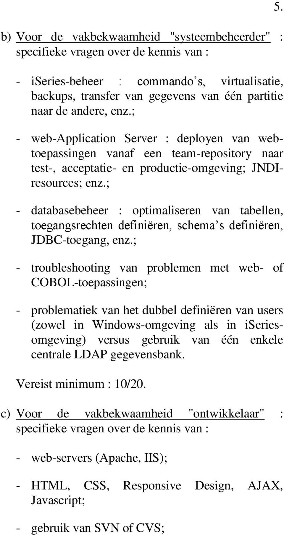 ; - web-application Server : deployen van webtoepassingen vanaf een team-repository naar test-, acceptatie- en productie-omgeving; JNDIresources; enz.