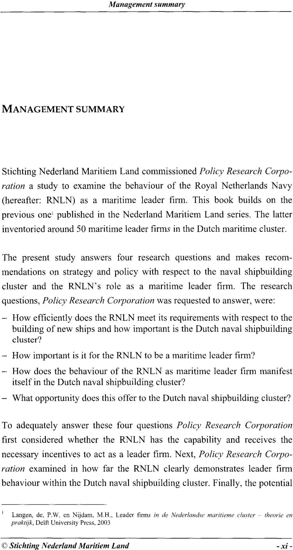 The present study answers four research questions and makes recommendations on strategy and policy with respect to the naval shipbuilding cluster and the RNLN's role as a maritime leader firm.