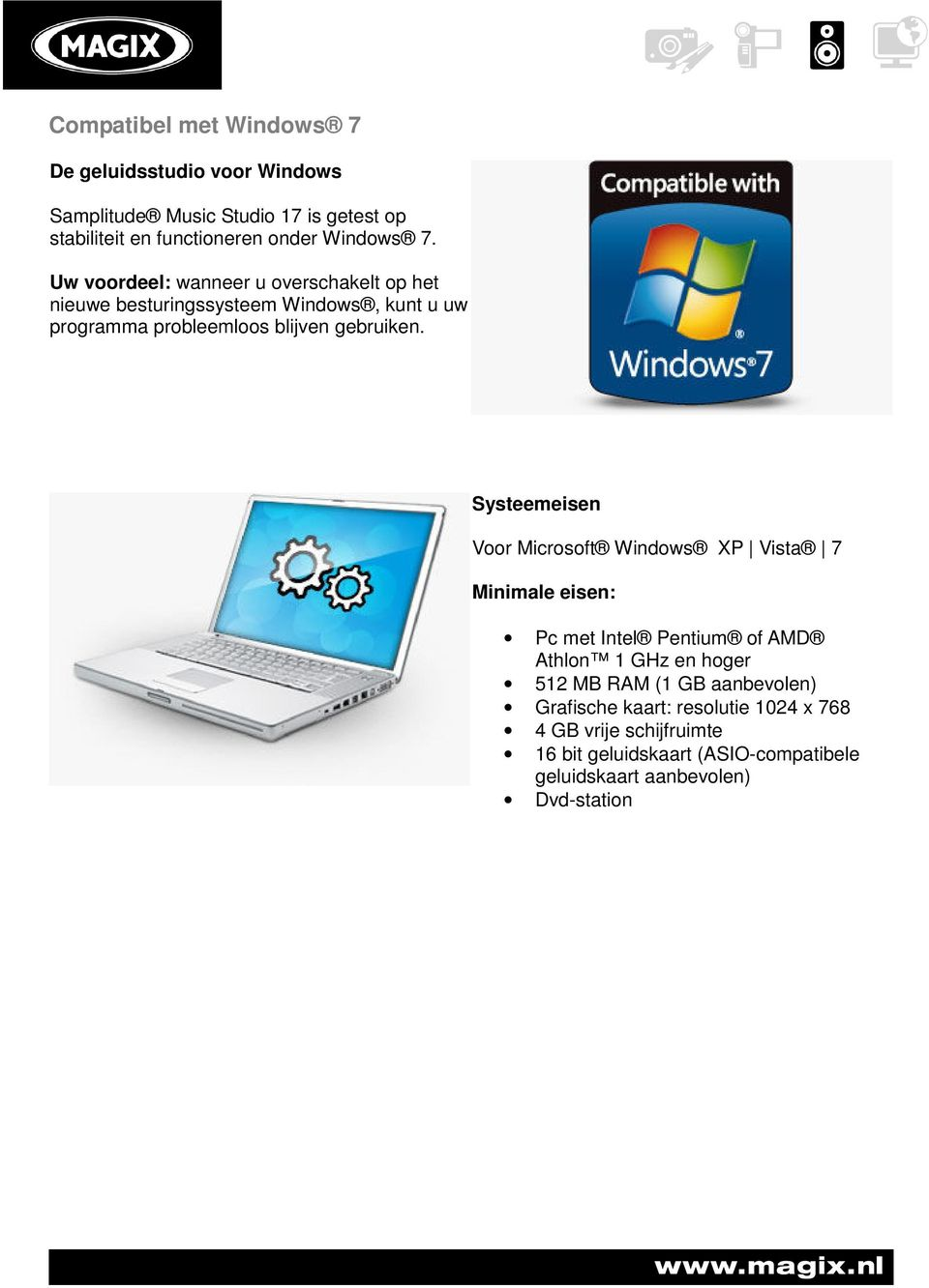 Systeemeisen Voor Microsoft Windows XP Vista 7 Minimale eisen: Pc met Intel Pentium of AMD Athlon 1 GHz en hoger 512 MB RAM (1 GB