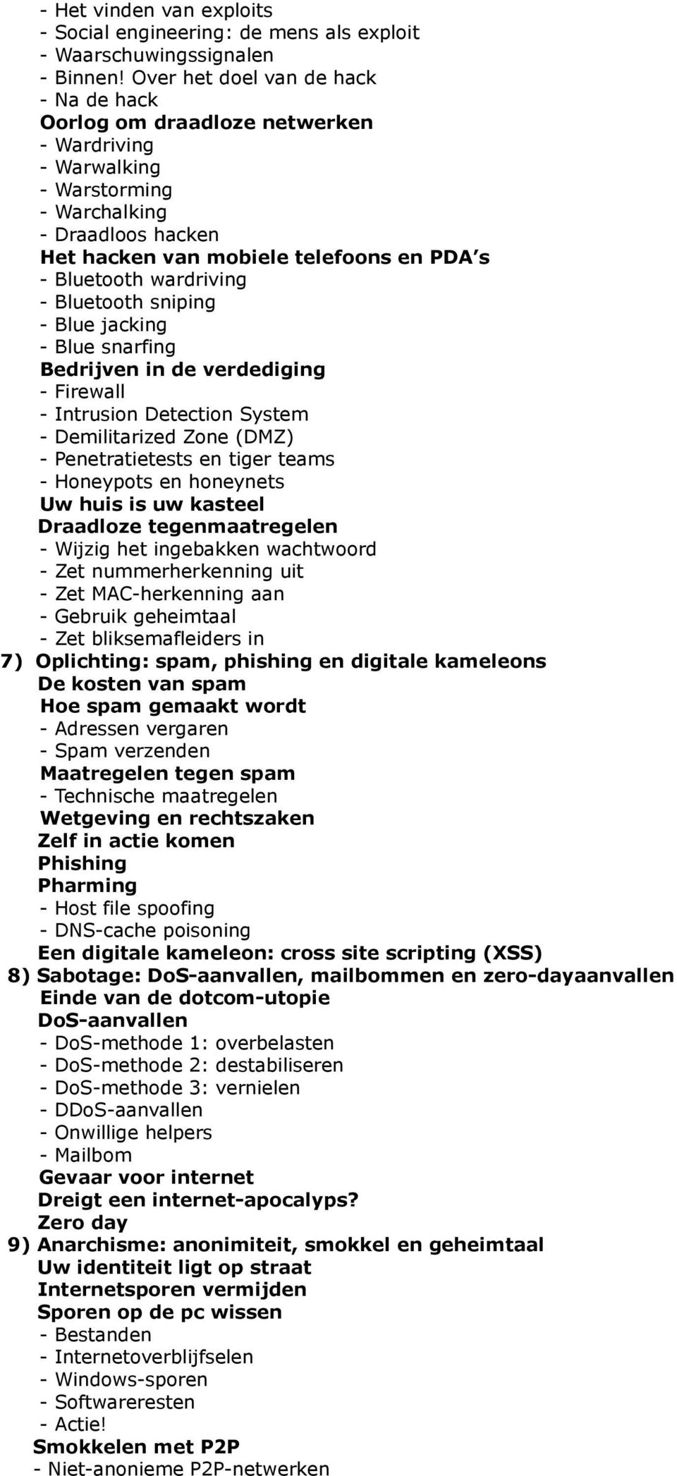 wardriving - Bluetooth sniping - Blue jacking - Blue snarfing Bedrijven in de verdediging - Firewall - Intrusion Detection System - Demilitarized Zone (DMZ) - Penetratietests en tiger teams -