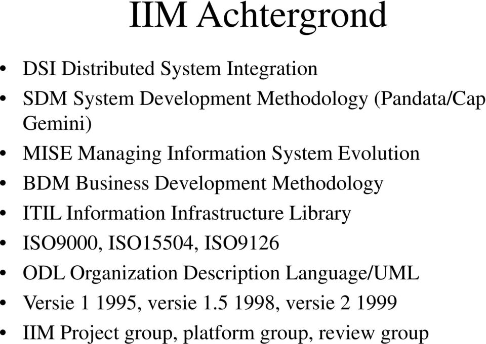 Methodology ITIL Information Infrastructure Library ISO9000, ISO15504, ISO9126 ODL Organization