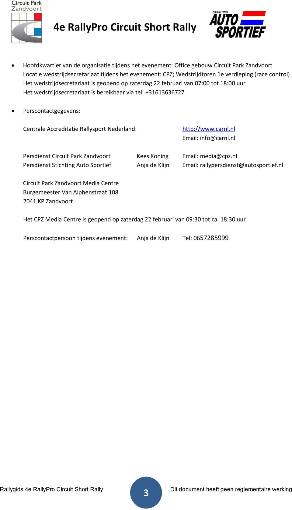 Nederland: http://www.carnl.nl Email: info@carnl.nl Persdienst Circuit Park Zandvoort Kees Koning Email: media@cpz.