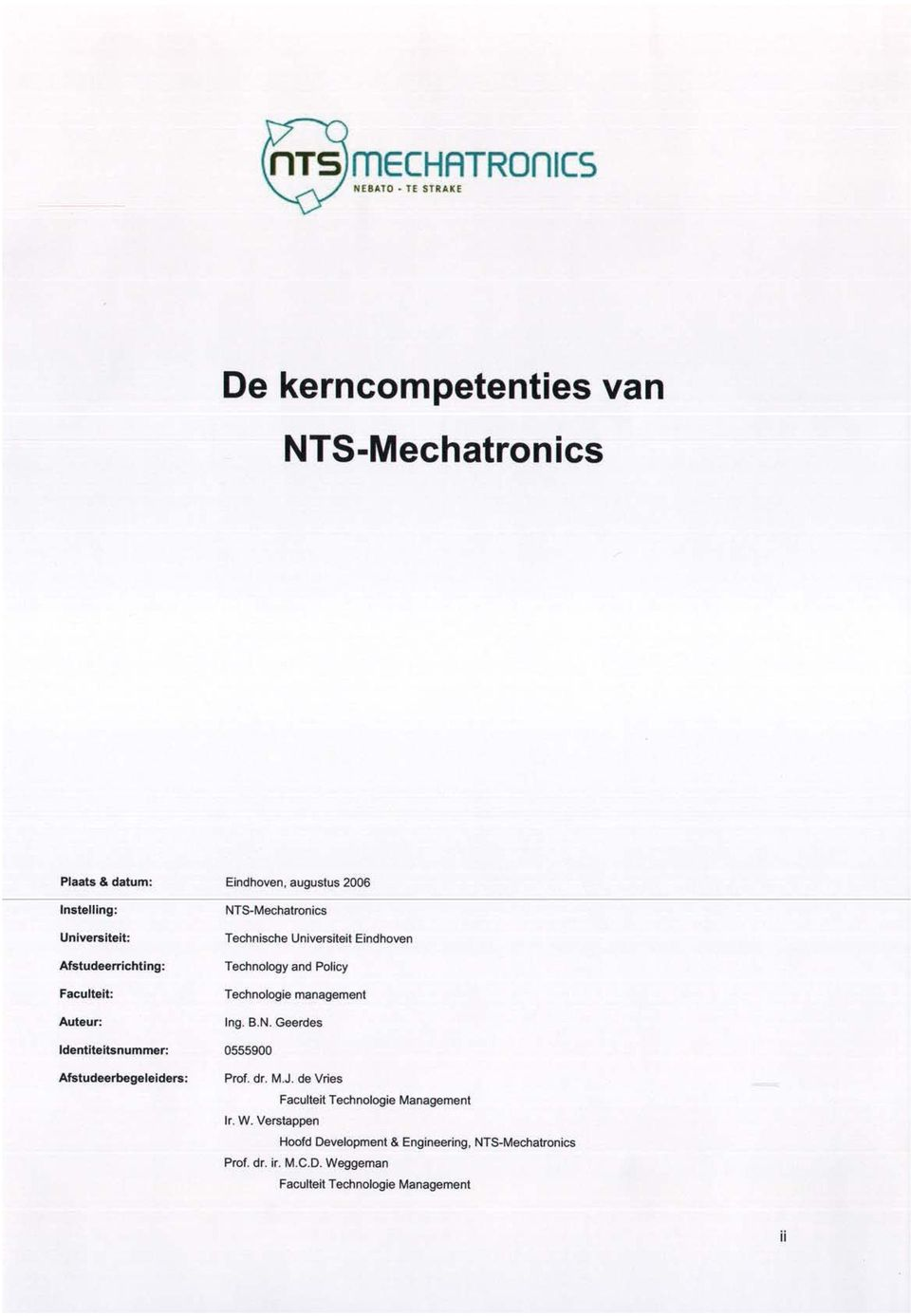 Policy Technologie manegemeot Ing. B.N. Geerdes 0555900 Prof. dr. M.J. de Vries Faculleit Technologie Management Ir.