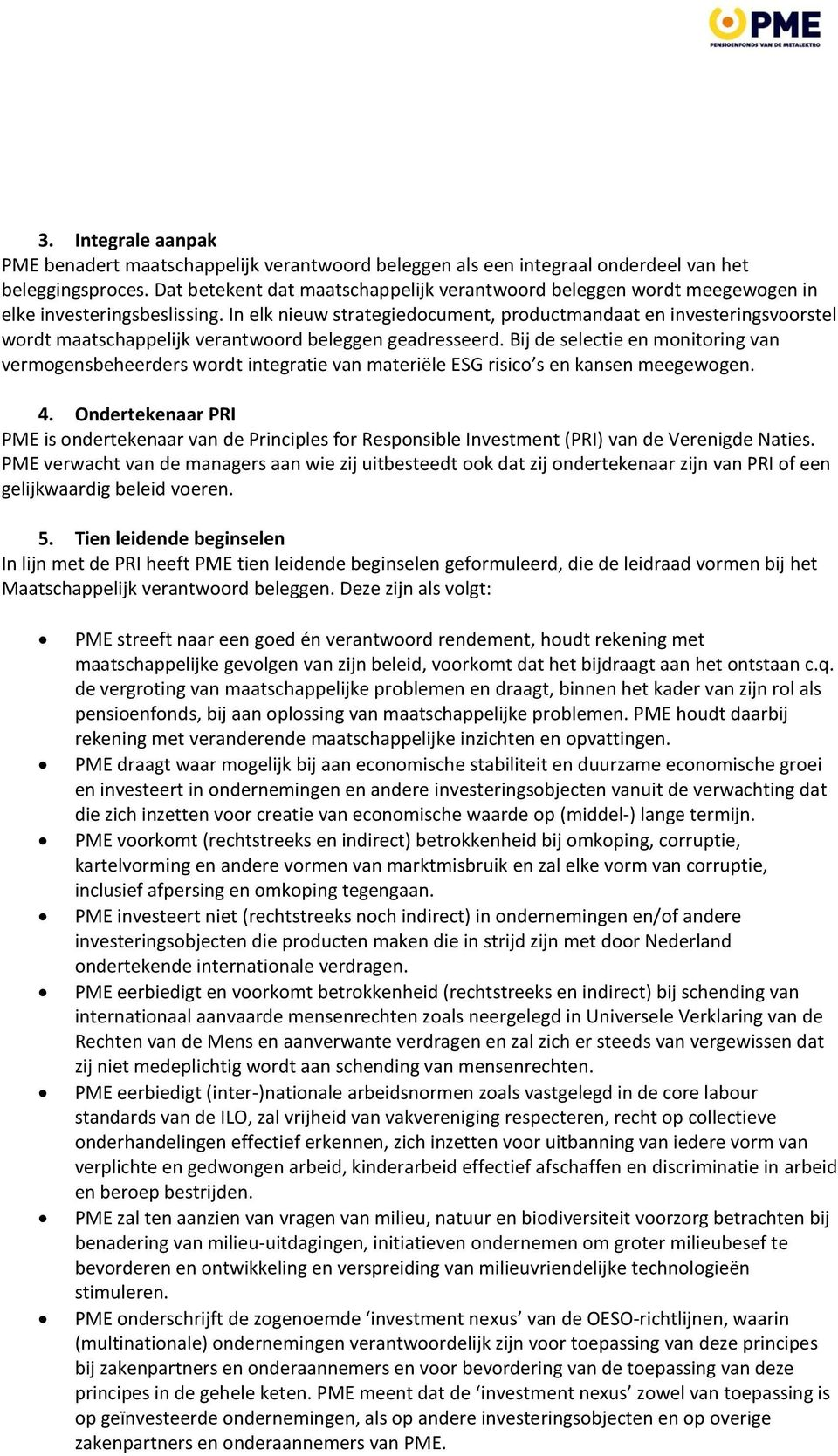 In elk nieuw strategiedocument, productmandaat en investeringsvoorstel wordt maatschappelijk verantwoord beleggen geadresseerd.