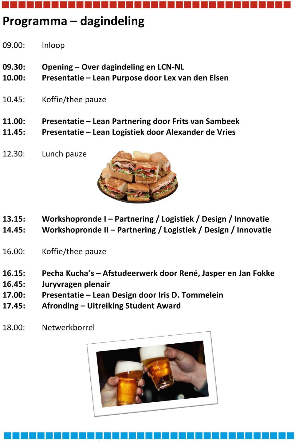 15: Workshopronde I Partnering / Logistiek / Design / Innovatie 14.45: Workshopronde II Partnering / Logistiek / Design / Innovatie 16.00: Koffie/thee pauze 16.