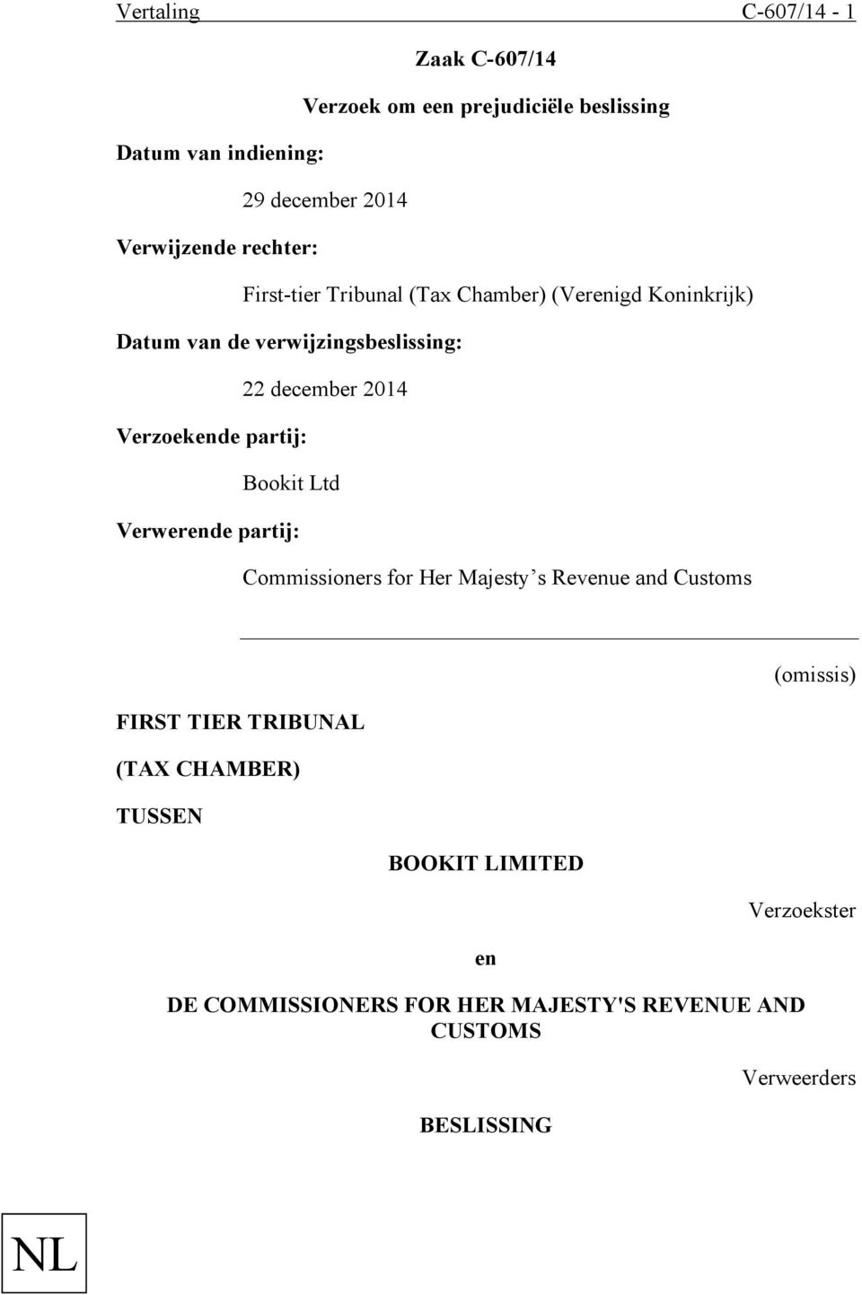 Verzoekende partij: Bookit Ltd Verwerende partij: Commissioners for Her Majesty s Revenue and Customs FIRST TIER TRIBUNAL (TAX