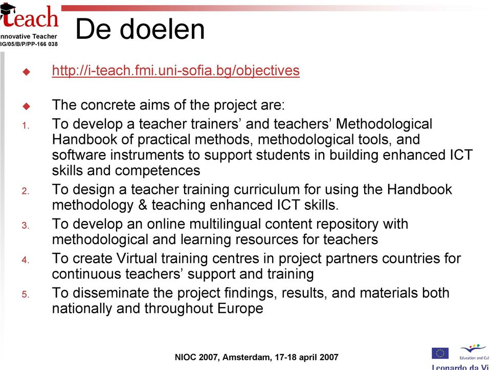 skills and competences 2. To design a teacher training curriculum for using the Handbook methodology & teaching enhanced ICT skills. 3.