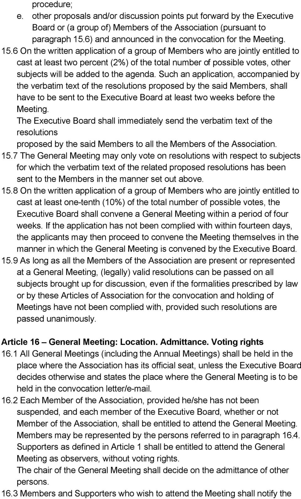 6 On the written application of a group of Members who are jointly entitled to cast at least two percent (2%) of the total number of possible votes, other subjects will be added to the agenda.