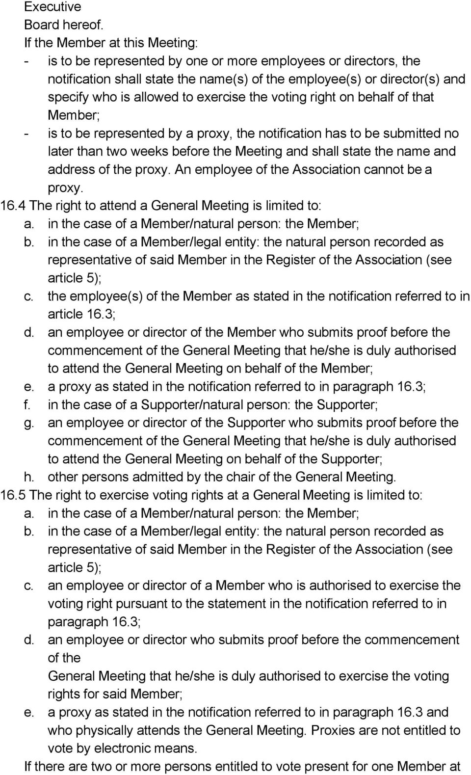 exercise the voting right on behalf of that Member; - is to be represented by a proxy, the notification has to be submitted no later than two weeks before the Meeting and shall state the name and