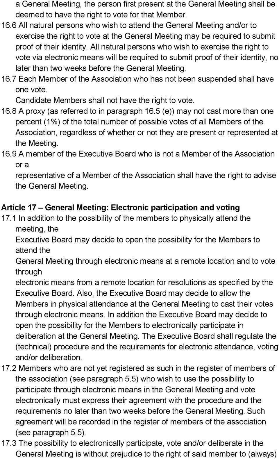 All natural persons who wish to exercise the right to vote via electronic means will be required to submit proof of their identity, no later than two weeks before the General Meeting. 16.