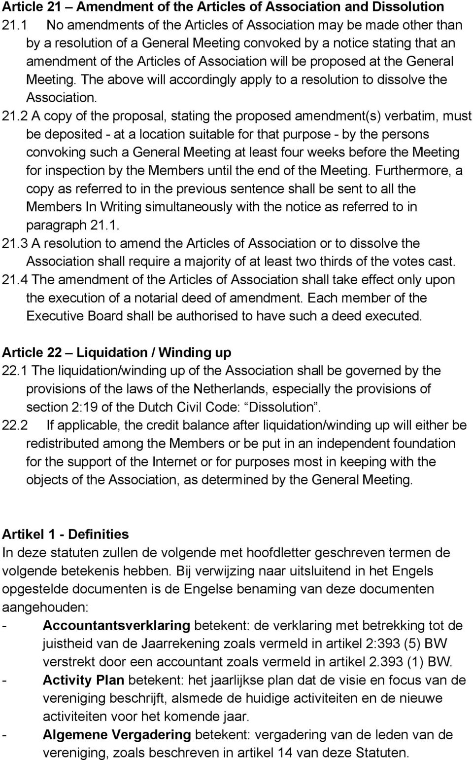 proposed at the General Meeting. The above will accordingly apply to a resolution to dissolve the Association. 21.