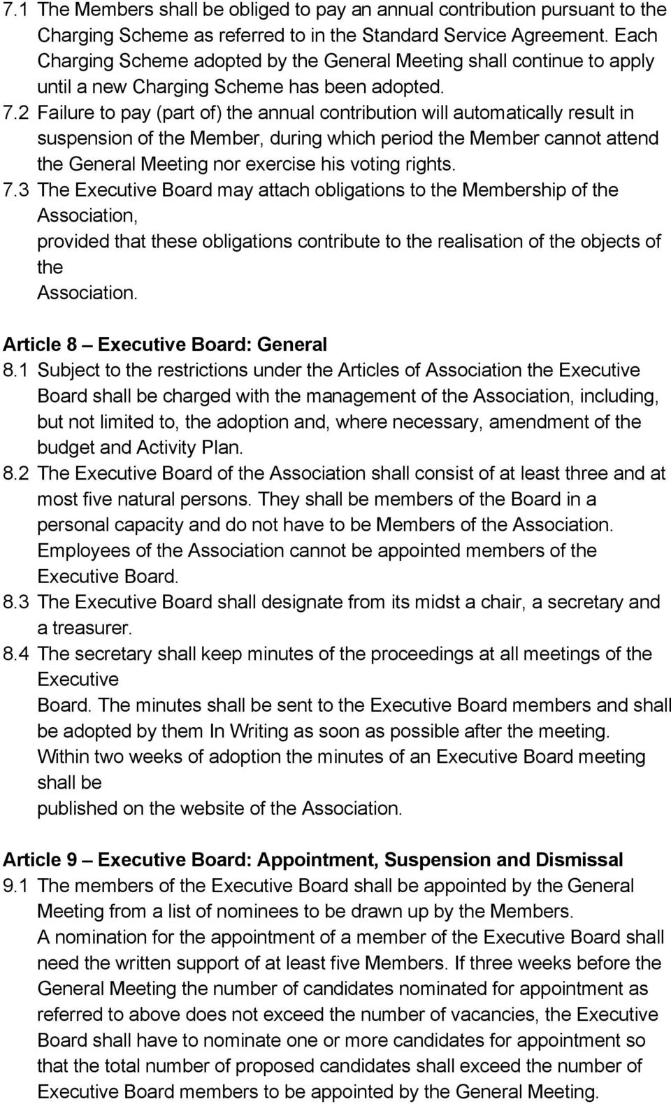 2 Failure to pay (part of) the annual contribution will automatically result in suspension of the Member, during which period the Member cannot attend the General Meeting nor exercise his voting