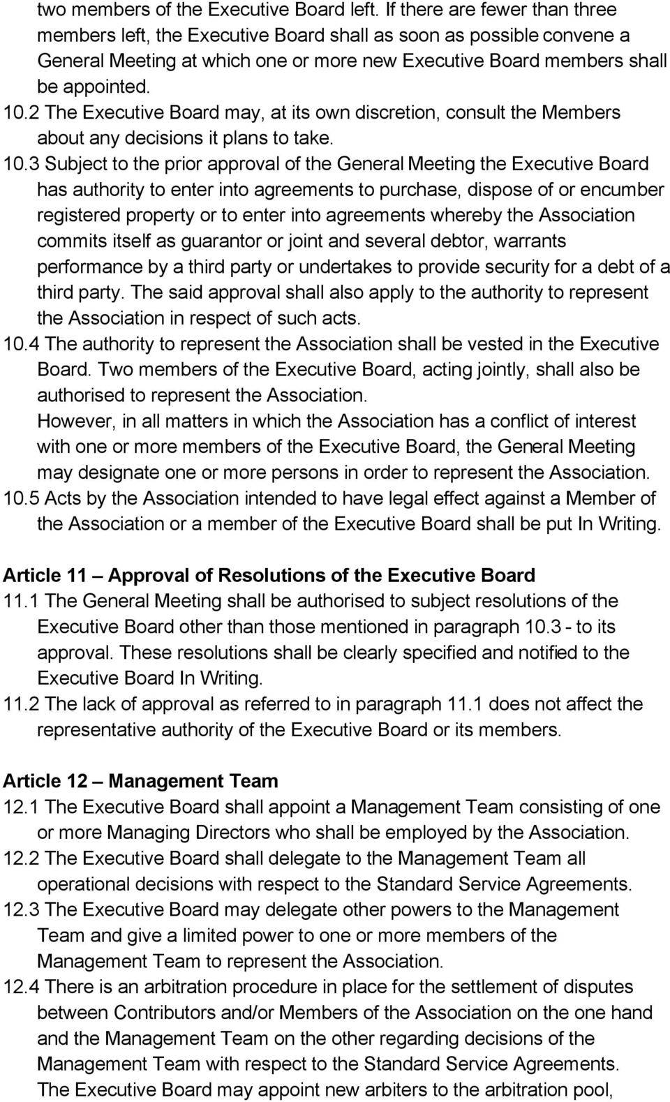 2 The Executive Board may, at its own discretion, consult the Members about any decisions it plans to take. 10.