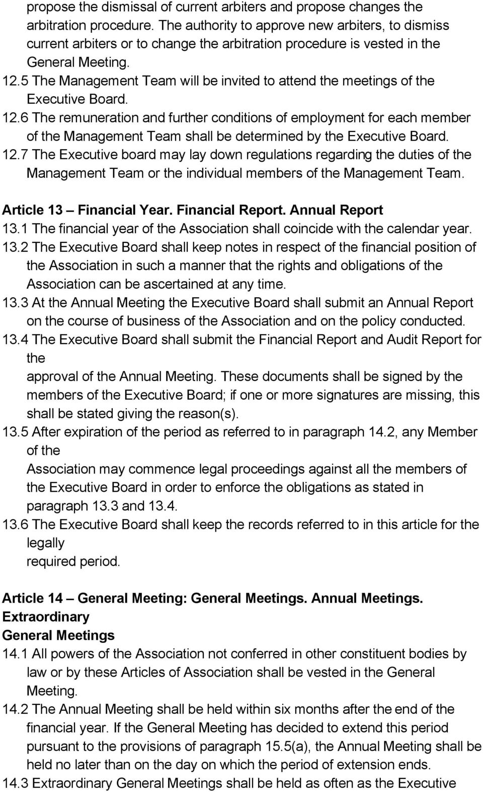 5 The Management Team will be invited to attend the meetings of the Executive Board. 12.