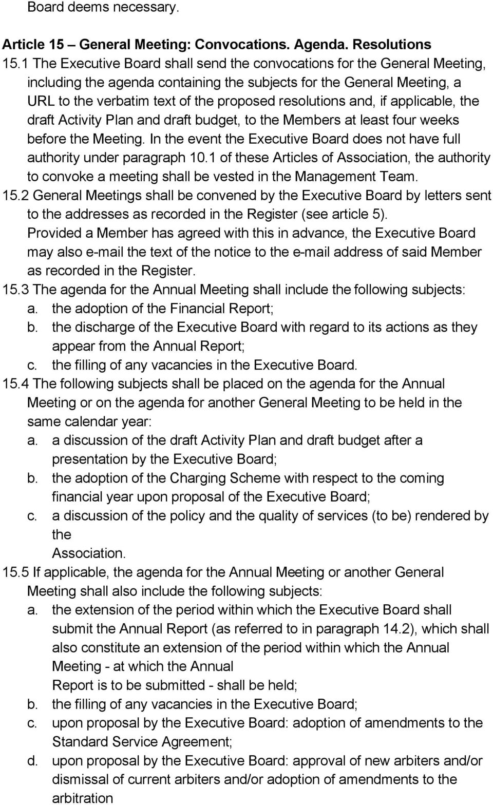 and, if applicable, the draft Activity Plan and draft budget, to the Members at least four weeks before the Meeting. In the event the Executive Board does not have full authority under paragraph 10.