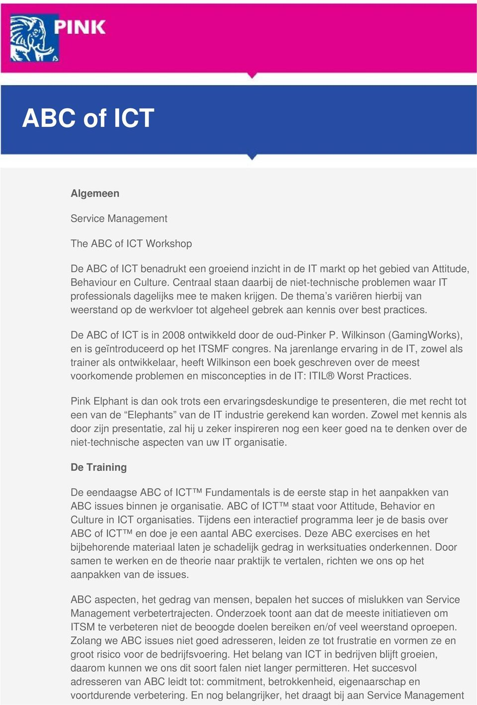 De thema s variëren hierbij van weerstand op de werkvloer tot algeheel gebrek aan kennis over best practices. De ABC of ICT is in 2008 ontwikkeld door de oud-pinker P.