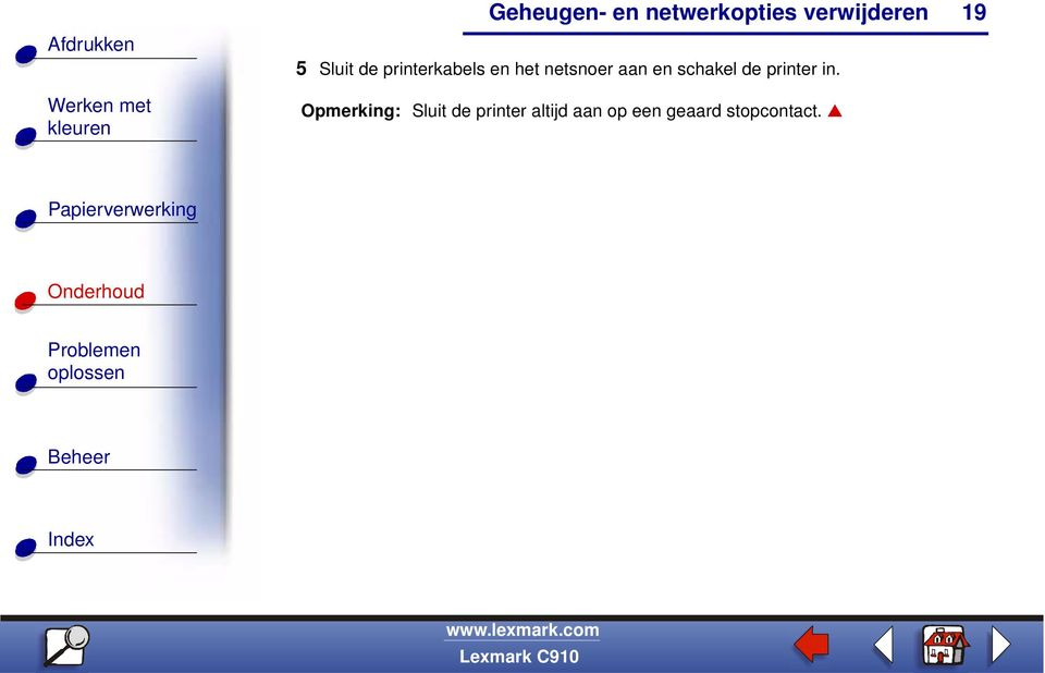 in. Opmerking: Sluit de printer