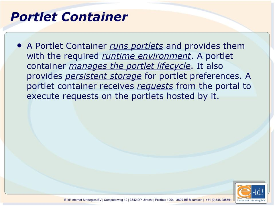It also provides persistent storage for portlet preferences.