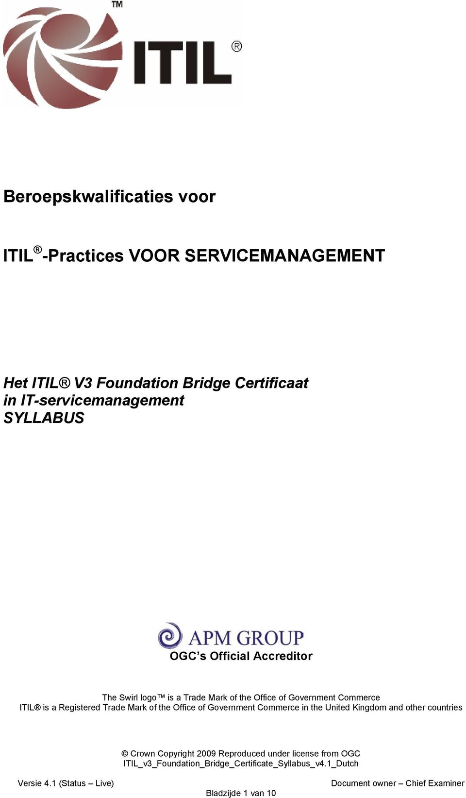 logo is a Trade Mark of the Office of Government Commerce ITIL is a Registered Trade Mark