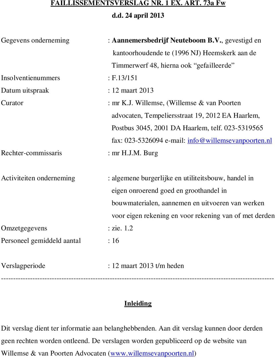 023-5319565 fax: 023-5326094 e-mail: info@willemsevanpoorten.nl Rechter-commissaris : mr H.J.M.