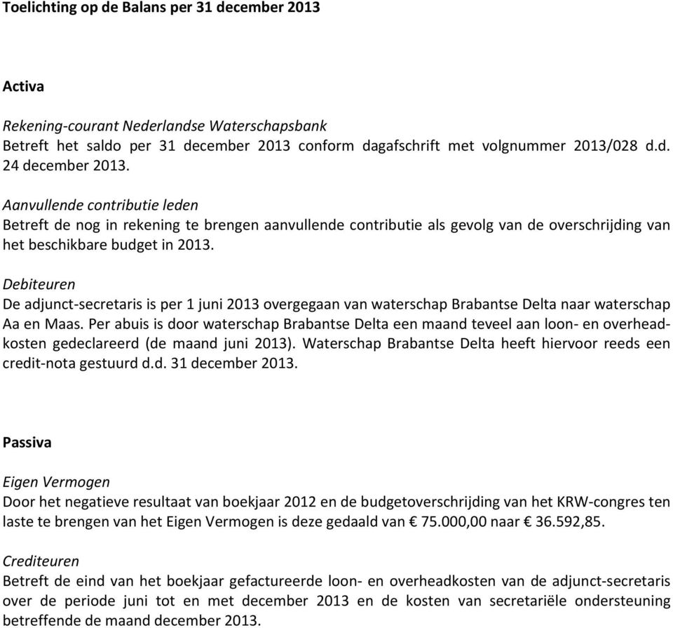 Debiteuren De adjunct secretaris is per 1 juni 2013 overgegaan van waterschap Brabantse Delta naar waterschap Aa en Maas.