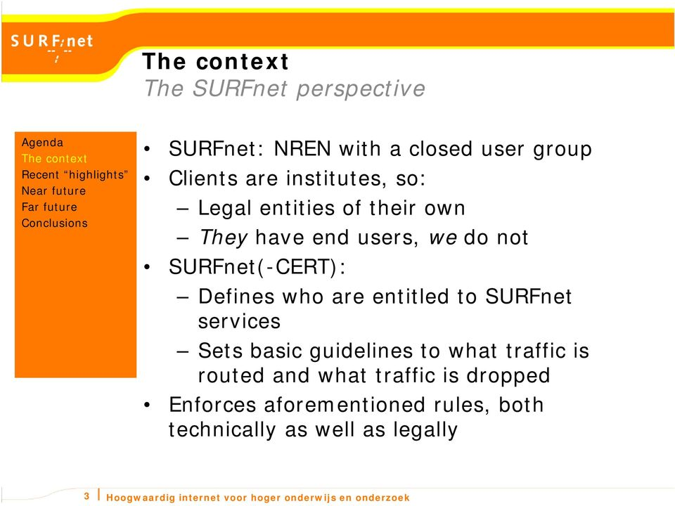 SURFnet services Sets basic guidelines to what traffic is routed and what traffic is dropped Enforces