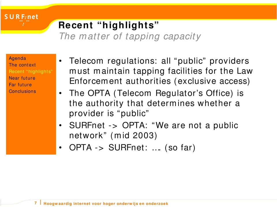 Office) is the authority that determines whether a provider is public SURFnet -> OPTA: We are not a