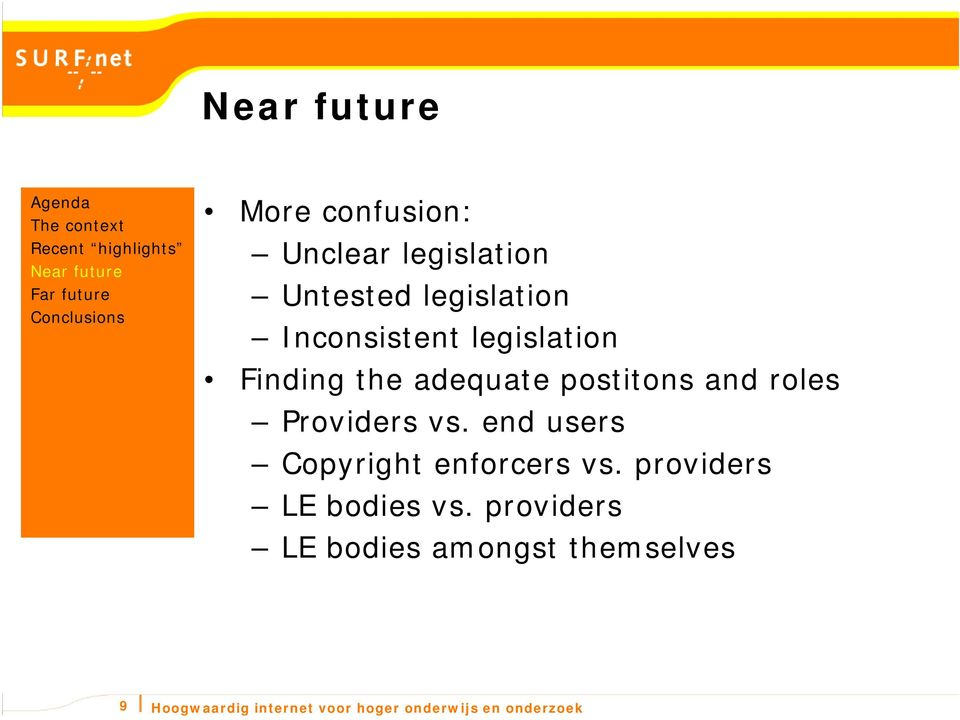 end users Copyright enforcers vs. providers LE bodies vs.