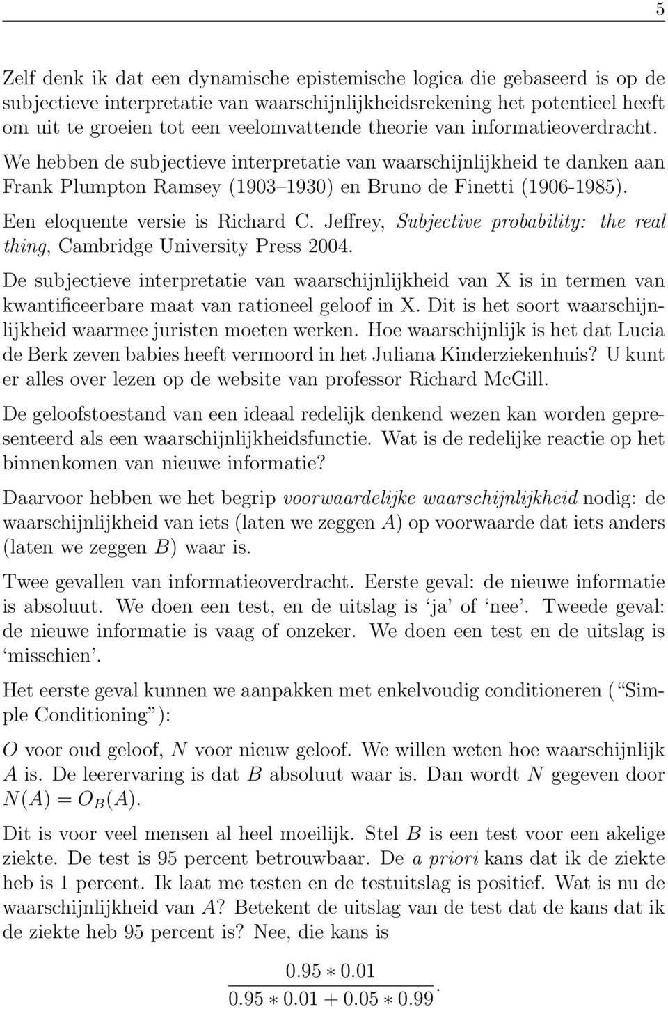 Een eloquente versie is Richard C. Jeffrey, Subjective probability: the real thing, Cambridge University Press 2004.